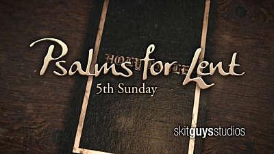 Psalms for Lent - 5th Sunday