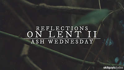 Reflections On Lent II: Ash Wednesday