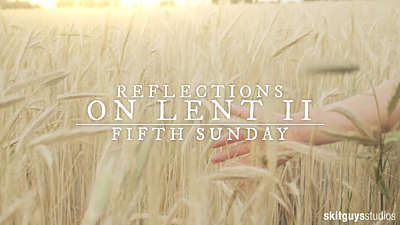 Reflections On Lent II: Fifth Sunday Of Lent