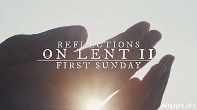 Reflections On Lent II: First Sunday Of Lent