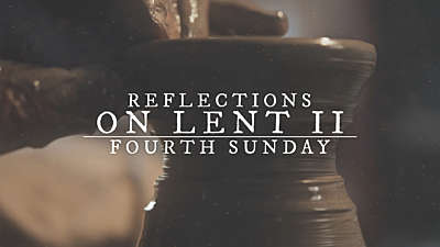 Reflections On Lent II: Fourth Sunday Of Lent