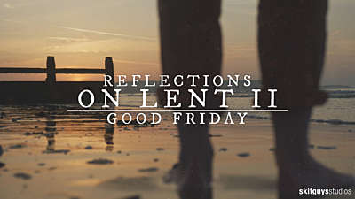 Reflections On Lent II: Good Friday