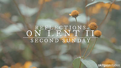 Reflections On Lent II: Second Sunday Of Lent
