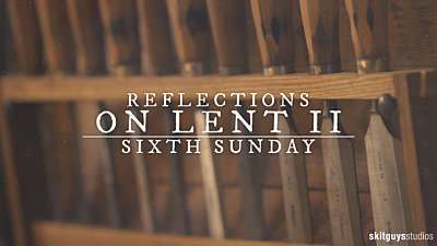 Reflections On Lent II: Sixth Sunday Of Lent
