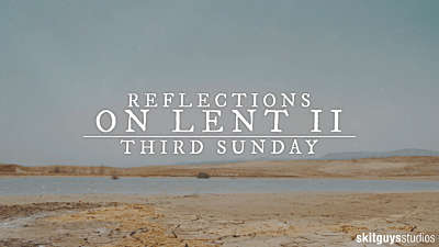 Reflections On Lent II: Third Sunday Of Lent