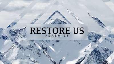 Restore Us (Psalm 85)