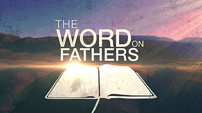 The Word On Fathers