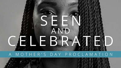 Seen And Celebrated - A Mother's Day Proclamation