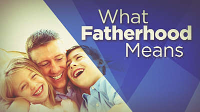 What Fatherhood Means