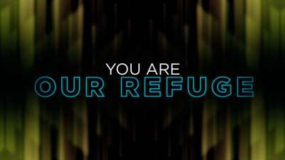 You Are Our Refuge