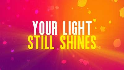 Your Light Still Shines