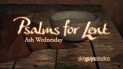 Psalms for Lent - Ash Wednesday