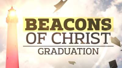 Beacons Of Christ (Graduation)
