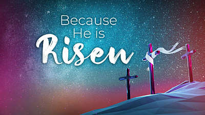 Because He Is Risen