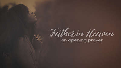 Father In Heaven (An Opening Prayer)
