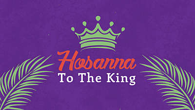 Hosanna To The King