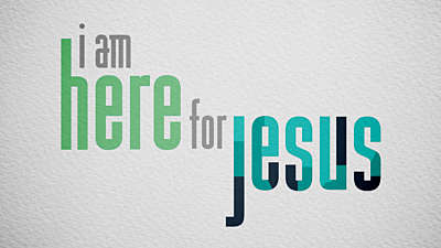 I Am Here For Jesus