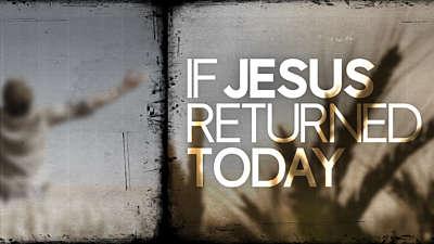 If Jesus Returned Today