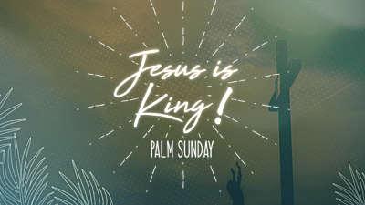 Jesus Is King Palm Sunday
