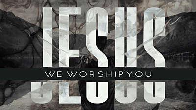 Jesus We Worship You