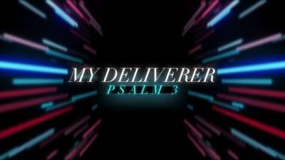 My Deliverer (Psalm 3)
