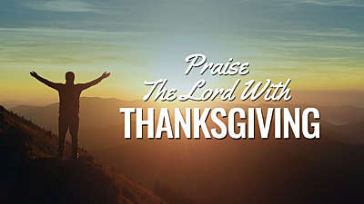 Praise The Lord With Thanksgiving