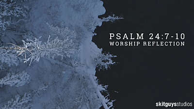 Psalm 24: 7-10: Worship Reflection