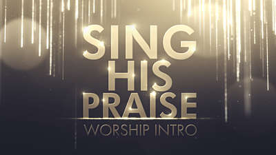 Sing His Praise Worship Intro