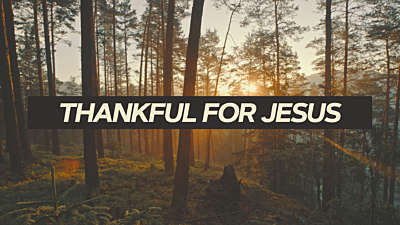 Thankful For Jesus