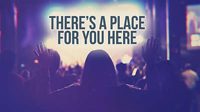 There's A Place For You Here