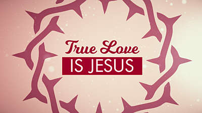 True Love Is Jesus