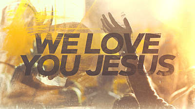 We Love You Jesus