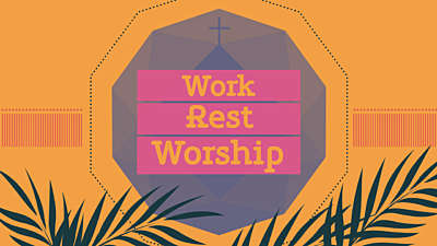 Work, Rest, Worship