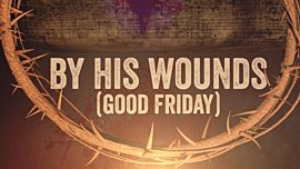 By His Wounds (Good Friday)