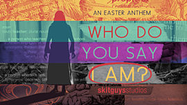 Easter Anthem: Who Do You Say I Am?