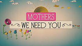 Mothers, We Need You
