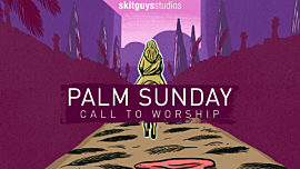 Call To Worship: Palm Sunday