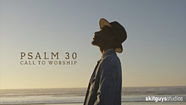 Psalm 30: Call To Worship