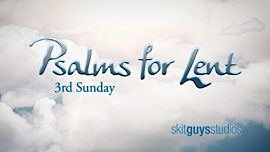 Psalms for Lent - 3rd Sunday