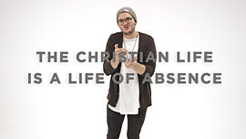 The Christian Life Is A Life Of Absence