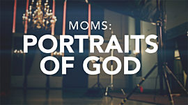 Moms: Portraits of God