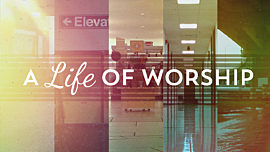 A Life Of Worship