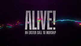 Alive (An Easter Call To Worship)