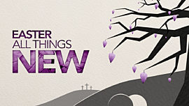 All Things New (Easter)