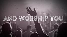 And Worship You