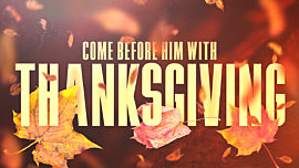Come Before Him With Thanksgiving