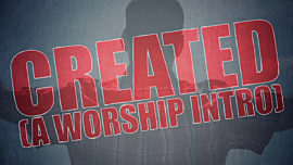 Created (A Worship Intro)