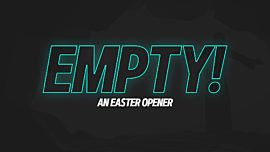 Empty (An Easter Opener)