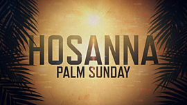 Hosanna (Palm Sunday)