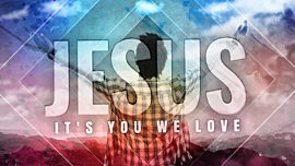 Jesus It's You We Love